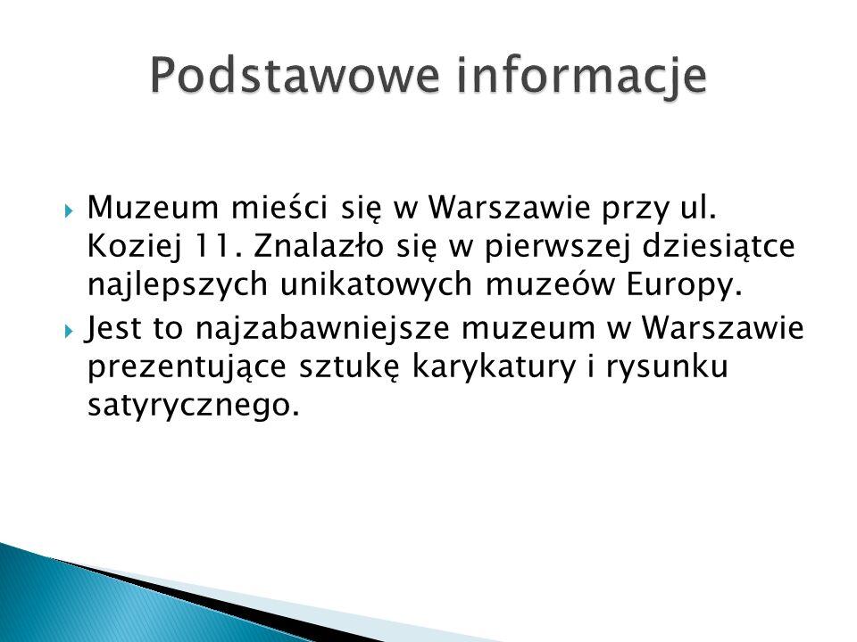  Muzeum mieści się w Warszawie przy ul. Koziej 11.