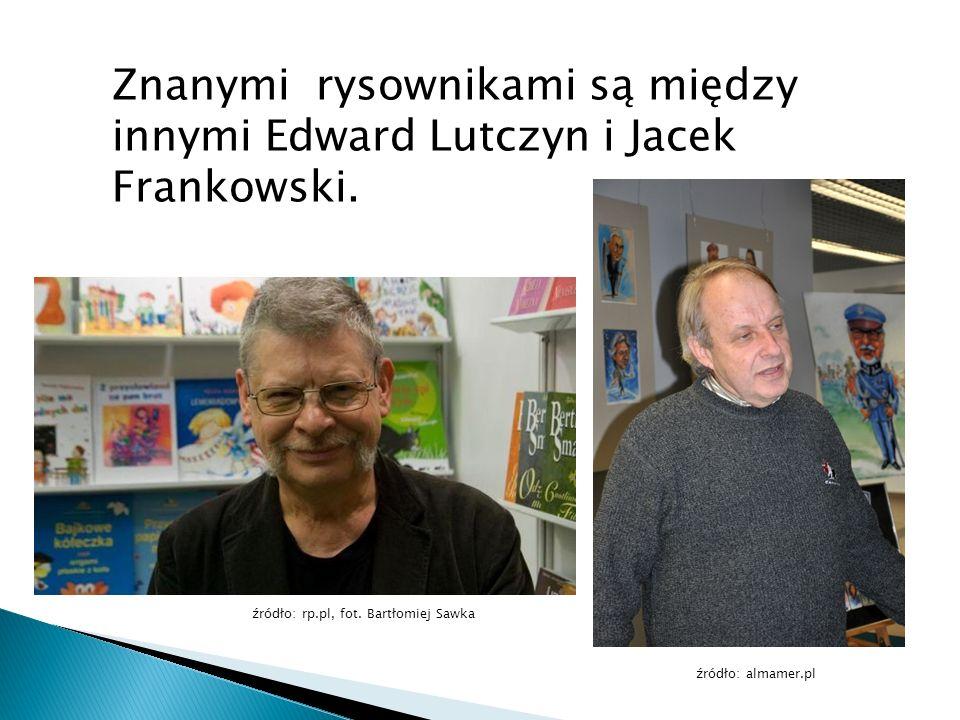 Znanymi rysownikami są między innymi Edward Lutczyn i Jacek Frankowski.