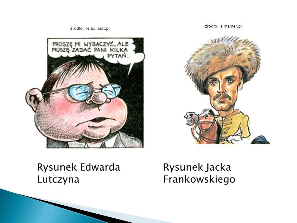 Rysunek Edwarda Lutczyna Rysunek Jacka Frankowskiego źródło: relax.nast.pl źródło: almamer.pl