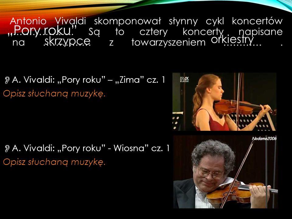 """Antonio Vivaldi skomponował słynny cykl koncertów ……………….. Są to cztery koncerty napisane na …………… z towarzyszeniem ………….  A. Vivaldi: """"Pory roku"""" –"""