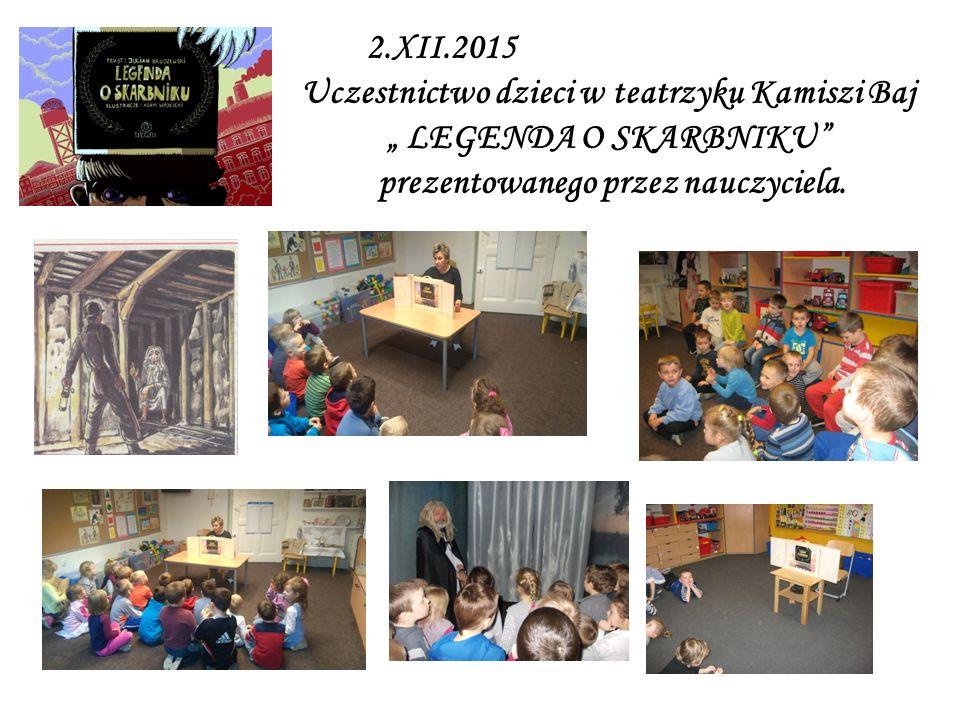 """2.XII.2015 Uczestnictwo dzieci w teatrzyku Kamiszi Baj """" LEGENDA O SKARBNIKU"""" prezentowanego przez nauczyciela."""