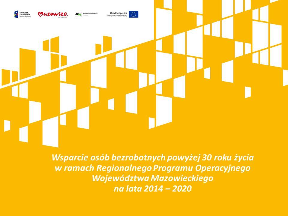 Wsparcie osób bezrobotnych powyżej 30 roku życia w ramach Regionalnego Programu Operacyjnego Województwa Mazowieckiego na lata 2014 – 2020