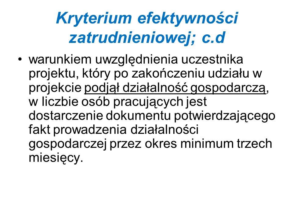 Kryterium efektywności zatrudnieniowej; c.d warunkiem uwzględnienia uczestnika projektu, który po zakończeniu udziału w projekcie podjął działalność gospodarczą, w liczbie osób pracujących jest dostarczenie dokumentu potwierdzającego fakt prowadzenia działalności gospodarczej przez okres minimum trzech miesięcy.