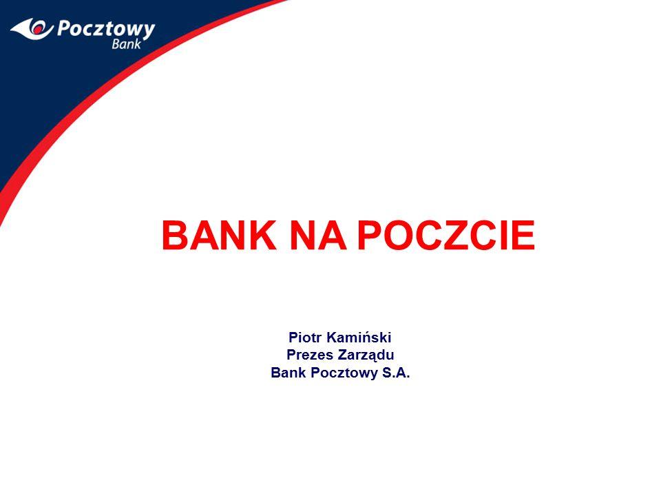 Piotr Kamiński Prezes Zarządu Bank Pocztowy S.A. BANK NA POCZCIE