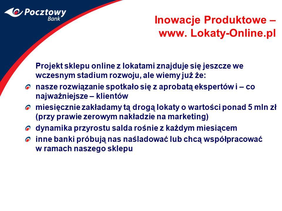 Inowacje Produktowe – www. Lokaty-Online.pl Projekt sklepu online z lokatami znajduje się jeszcze we wczesnym stadium rozwoju, ale wiemy już że: nasze