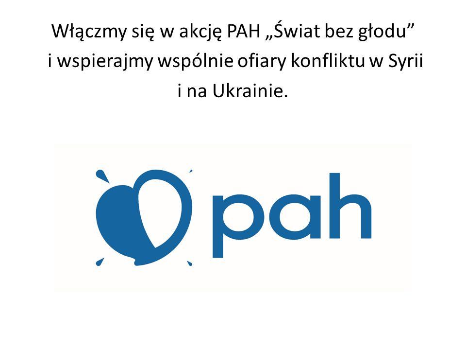 """Włączmy się w akcję PAH """"Świat bez głodu"""" i wspierajmy wspólnie ofiary konfliktu w Syrii i na Ukrainie."""