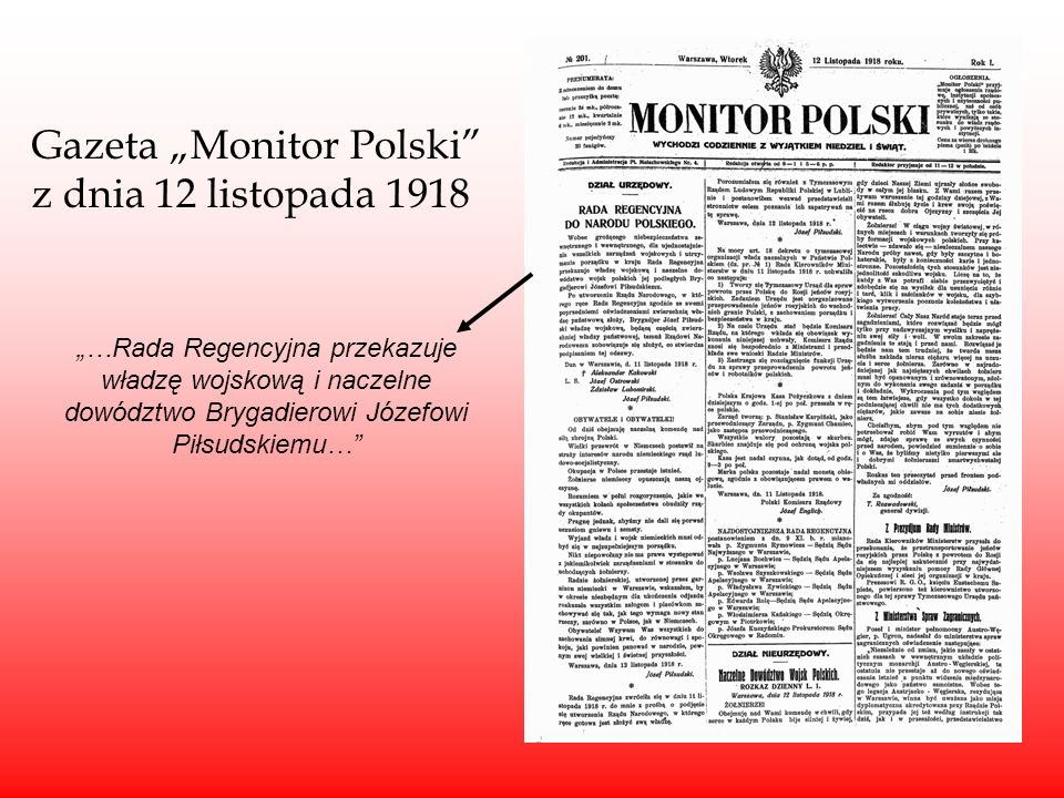 """Gazeta """"Monitor Polski"""" z dnia 12 listopada 1918 """"…Rada Regencyjna przekazuje władzę wojskową i naczelne dowództwo Brygadierowi Józefowi Piłsudskiemu…"""