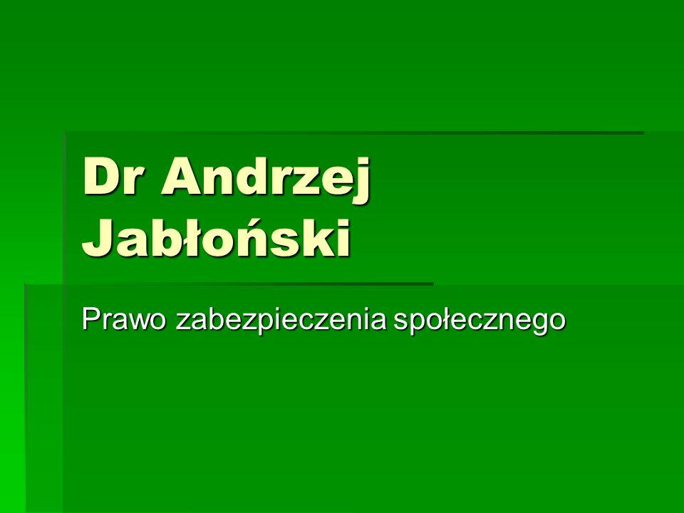Dr Andrzej Jabłoński Prawo zabezpieczenia społecznego