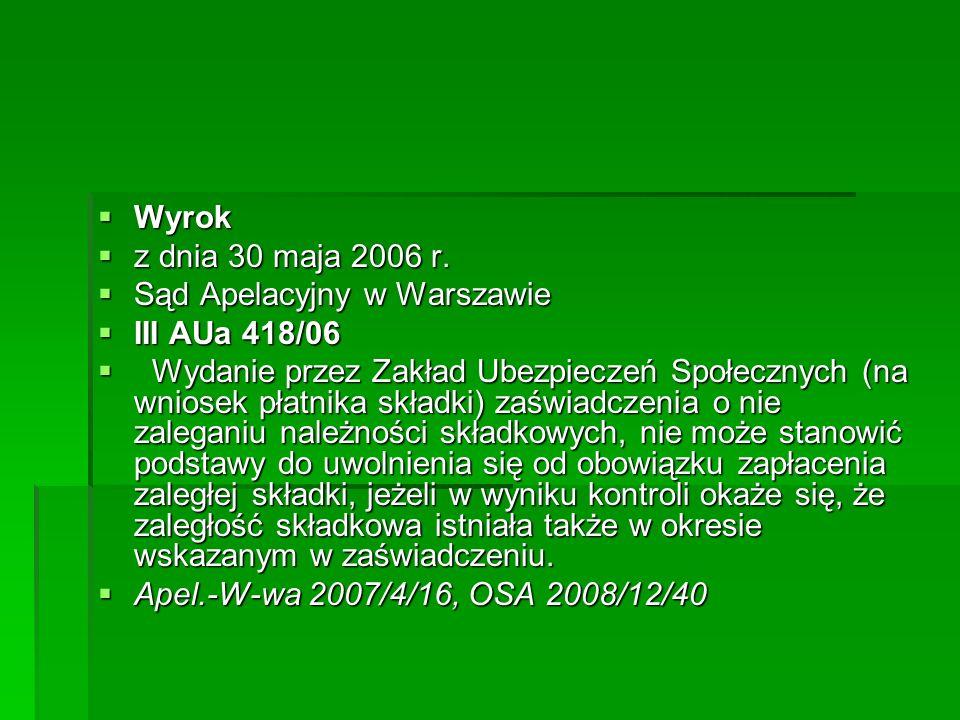 Wyrok  z dnia 30 maja 2006 r.  Sąd Apelacyjny w Warszawie  III AUa 418/06  Wydanie przez Zakład Ubezpieczeń Społecznych (na wniosek płatnika skł