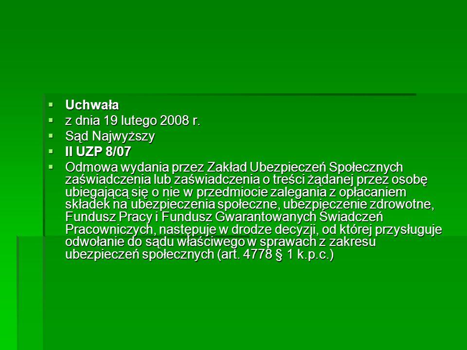  Uchwała  z dnia 19 lutego 2008 r.  Sąd Najwyższy  II UZP 8/07  Odmowa wydania przez Zakład Ubezpieczeń Społecznych zaświadczenia lub zaświadczen