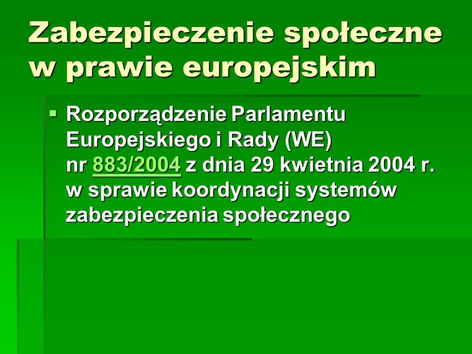 Zabezpieczenie społeczne w prawie europejskim  Rozporządzenie Parlamentu Europejskiego i Rady (WE) nr 883/2004 z dnia 29 kwietnia 2004 r. w sprawie k