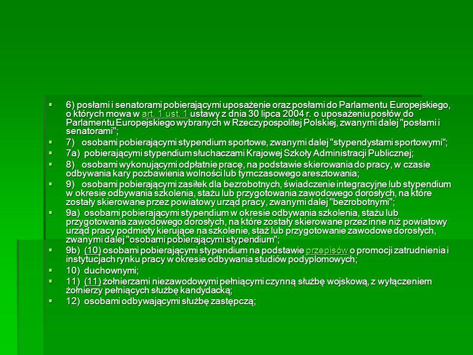 6) posłami i senatorami pobierającymi uposażenie oraz posłami do Parlamentu Europejskiego, o których mowa w art. 1 ust. 1 ustawy z dnia 30 lipca 200