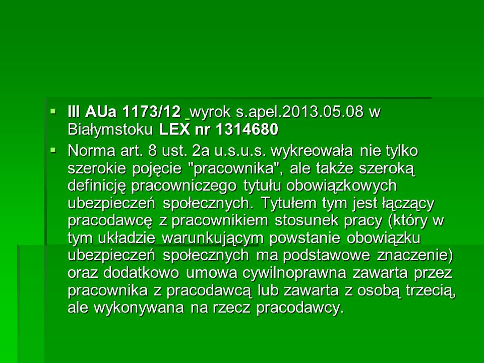  III AUa 1173/12 wyrok s.apel.2013.05.08 w Białymstoku LEX nr 1314680  III AUa 1173/12 wyrok s.apel.2013.05.08 w Białymstoku LEX nr 1314680  Norma