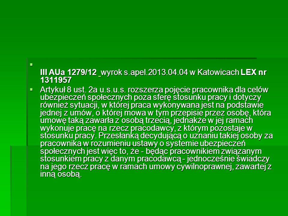  III AUa 1279/12 wyrok s.apel.2013.04.04 w Katowicach LEX nr 1311957  III AUa 1279/12 wyrok s.apel.2013.04.04 w Katowicach LEX nr 1311957  Artykuł