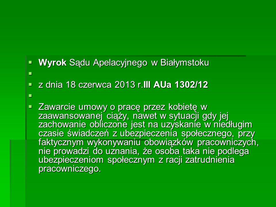  Wyrok Sądu Apelacyjnego w Białymstoku   z dnia 18 czerwca 2013 r.III AUa 1302/12   Zawarcie umowy o pracę przez kobietę w zaawansowanej ciąży, n