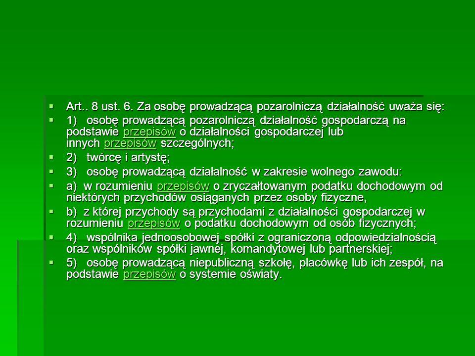  Art.. 8 ust. 6. Za osobę prowadzącą pozarolniczą działalność uważa się:  1) osobę prowadzącą pozarolniczą działalność gospodarczą na podstawie prze