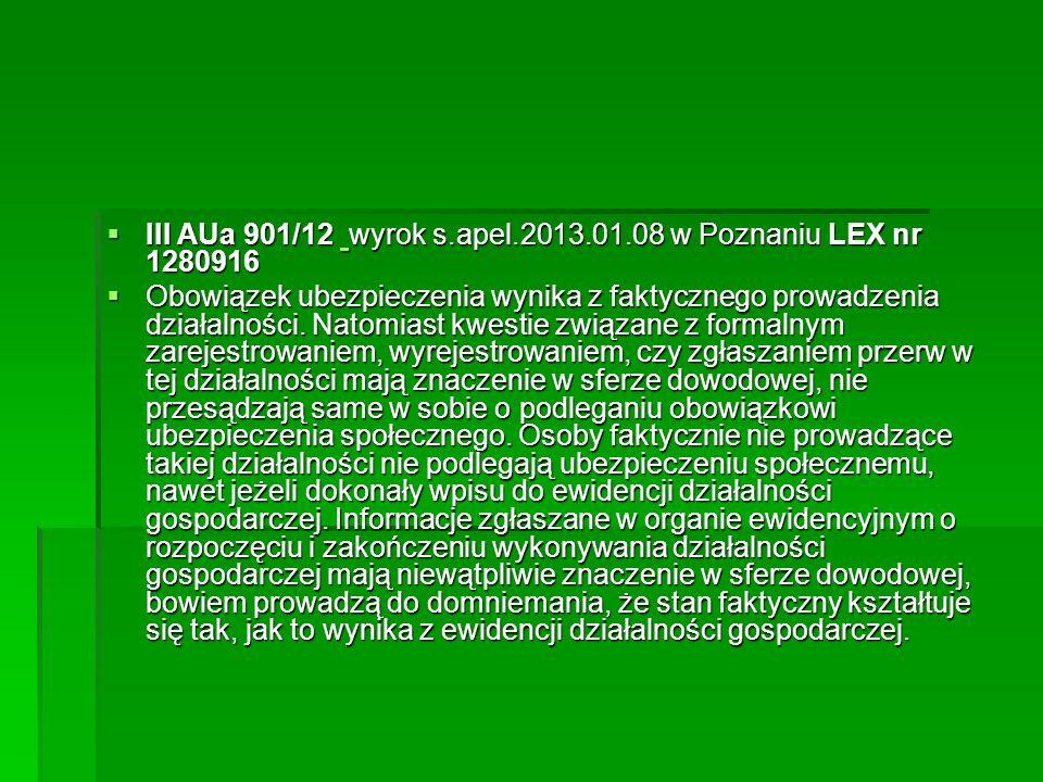  III AUa 901/12 wyrok s.apel.2013.01.08 w Poznaniu LEX nr 1280916  III AUa 901/12 wyrok s.apel.2013.01.08 w Poznaniu LEX nr 1280916  Obowiązek ubez