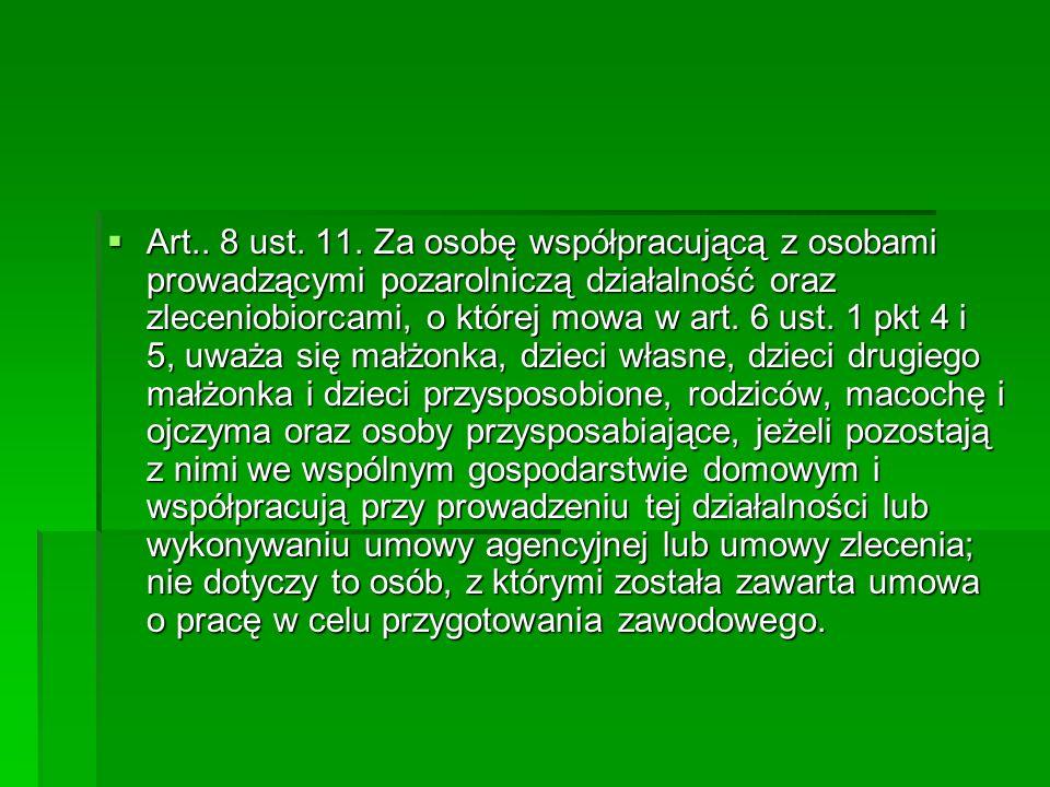  Art.. 8 ust. 11. Za osobę współpracującą z osobami prowadzącymi pozarolniczą działalność oraz zleceniobiorcami, o której mowa w art. 6 ust. 1 pkt 4
