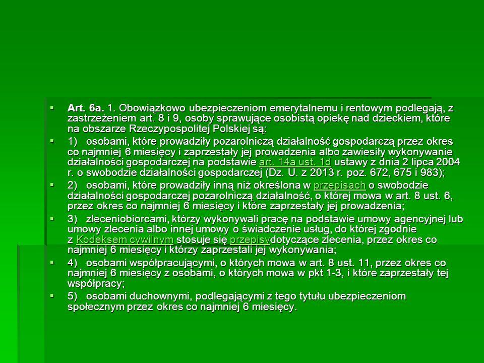  Art. 6a. 1. Obowiązkowo ubezpieczeniom emerytalnemu i rentowym podlegają, z zastrzeżeniem art. 8 i 9, osoby sprawujące osobistą opiekę nad dzieckiem