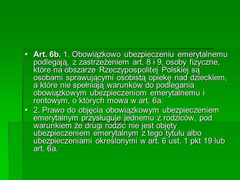 Art. 6b. 1. Obowiązkowo ubezpieczeniu emerytalnemu podlegają, z zastrzeżeniem art. 8 i 9, osoby fizyczne, które na obszarze Rzeczypospolitej Polskie