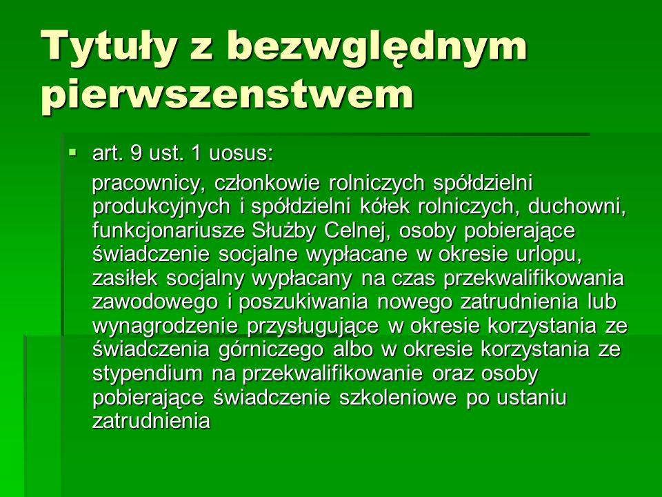 Tytuły z bezwględnym pierwszenstwem  art. 9 ust. 1 uosus: pracownicy, członkowie rolniczych spółdzielni produkcyjnych i spółdzielni kółek rolniczych,