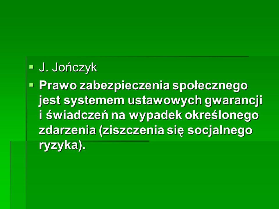  J. Jończyk  Prawo zabezpieczenia społecznego jest systemem ustawowych gwarancji i świadczeń na wypadek określonego zdarzenia (ziszczenia się socjal