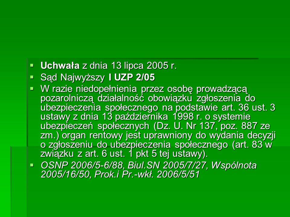  Uchwała z dnia 13 lipca 2005 r.  Sąd Najwyższy I UZP 2/05  W razie niedopełnienia przez osobę prowadzącą pozarolniczą działalność obowiązku zgłosz