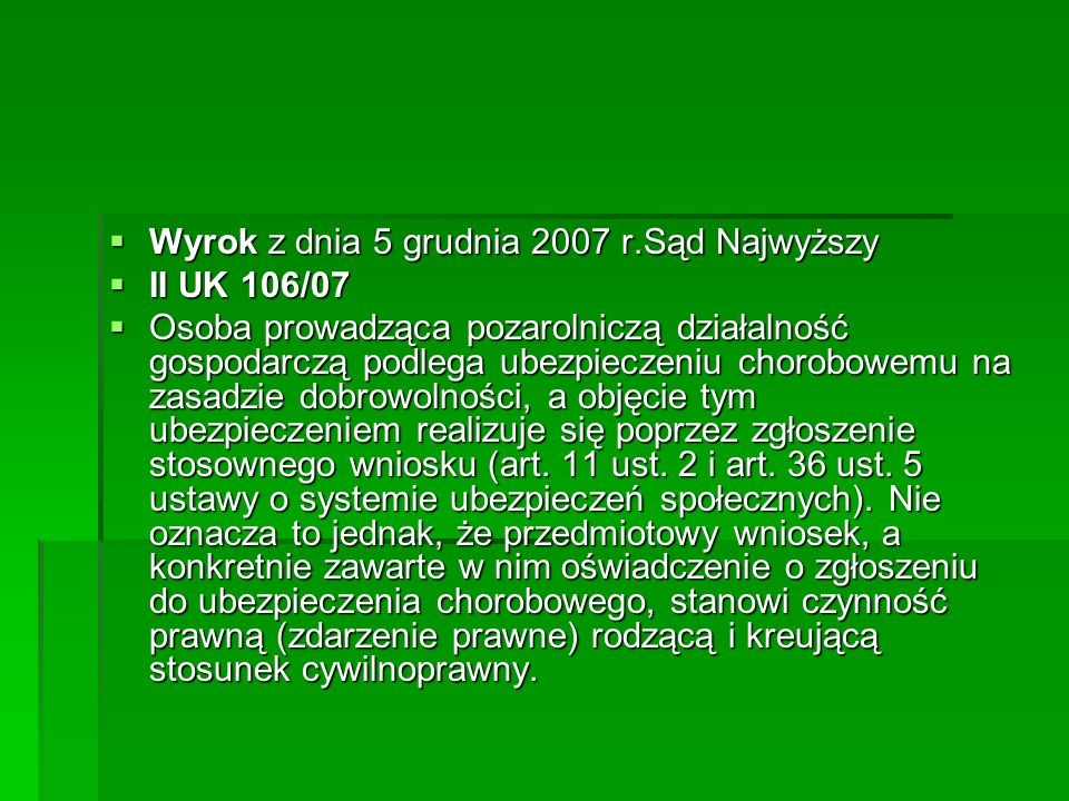  Wyrok z dnia 5 grudnia 2007 r.Sąd Najwyższy  II UK 106/07  Osoba prowadząca pozarolniczą działalność gospodarczą podlega ubezpieczeniu chorobowemu