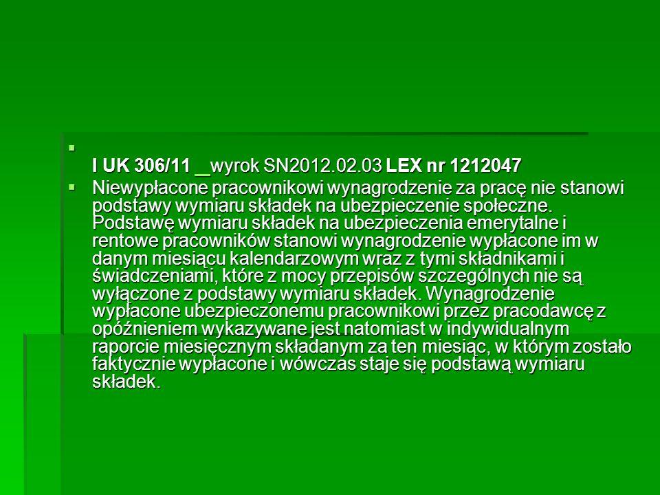  I UK 306/11 wyrok SN2012.02.03 LEX nr 1212047  I UK 306/11 wyrok SN2012.02.03 LEX nr 1212047  Niewypłacone pracownikowi wynagrodzenie za pracę nie