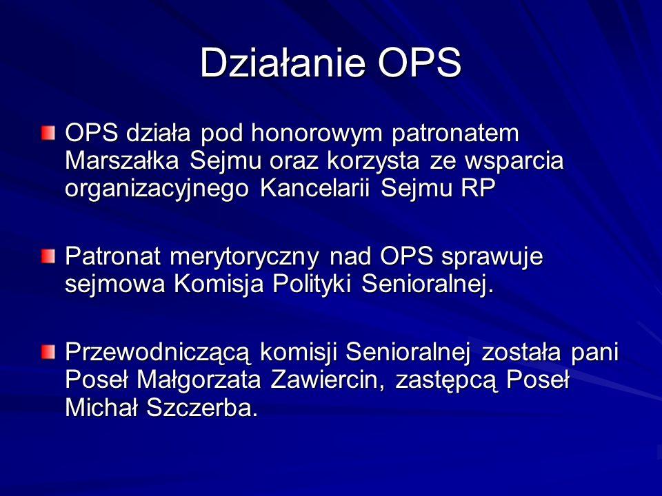 Działanie OPS OPS działa pod honorowym patronatem Marszałka Sejmu oraz korzysta ze wsparcia organizacyjnego Kancelarii Sejmu RP Patronat merytoryczny nad OPS sprawuje sejmowa Komisja Polityki Senioralnej.
