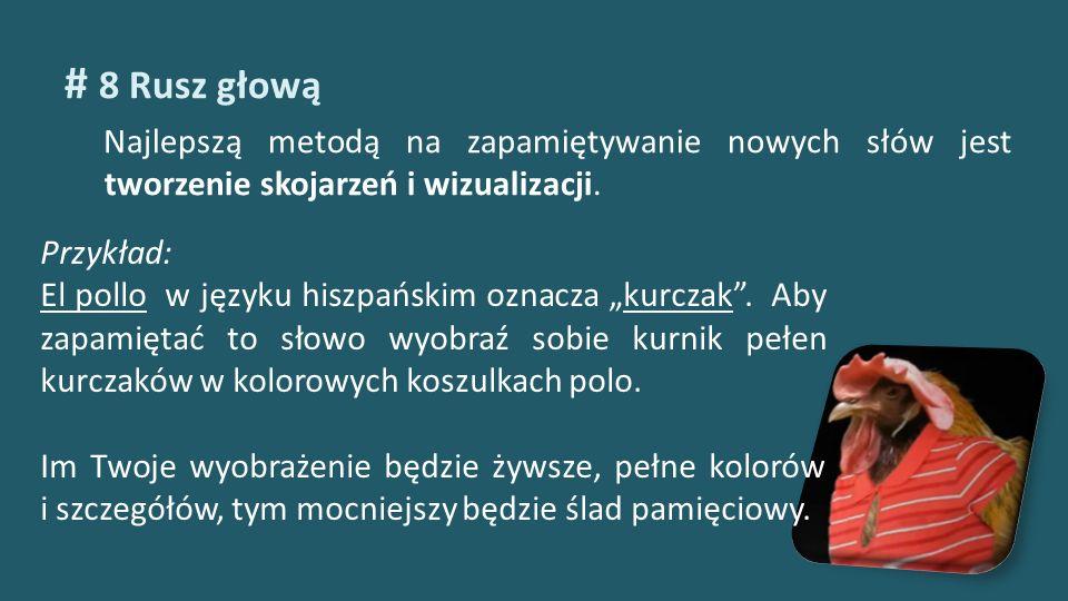 # 8 Rusz głową Najlepszą metodą na zapamiętywanie nowych słów jest tworzenie skojarzeń i wizualizacji. Przykład: El pollo w języku hiszpańskim oznacza