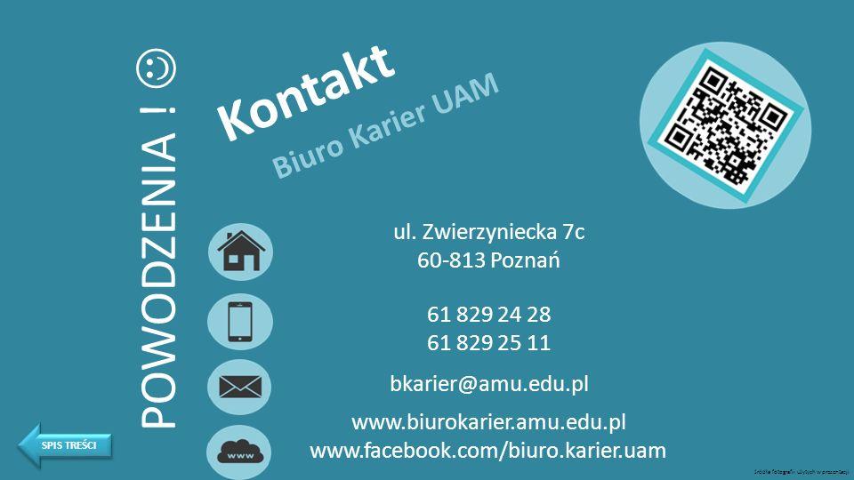 Kontakt Biuro Karier UAM ul. Zwierzyniecka 7c 60-813 Poznań 61 829 24 28 61 829 25 11 bkarier@amu.edu.pl www.biurokarier.amu.edu.pl www.facebook.com/b