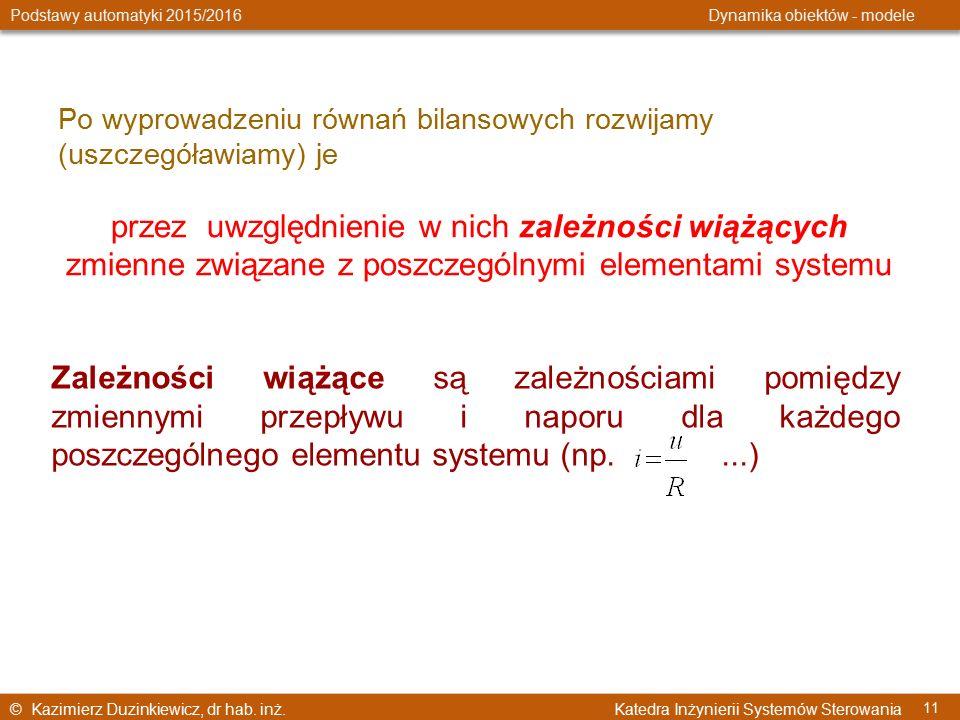 © Kazimierz Duzinkiewicz, dr hab. inż. Katedra Inżynierii Systemów Sterowania Podstawy automatyki 2015/2016 Dynamika obiektów - modele 11 Po wyprowadz