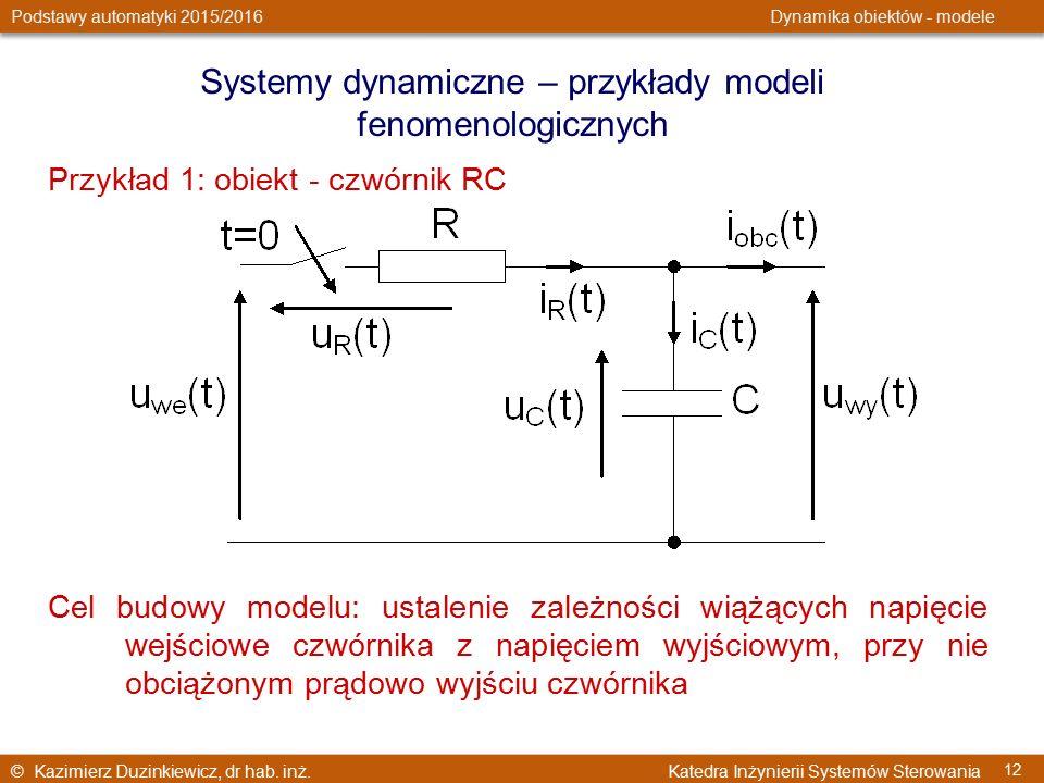 © Kazimierz Duzinkiewicz, dr hab. inż. Katedra Inżynierii Systemów Sterowania Podstawy automatyki 2015/2016 Dynamika obiektów - modele 12 Przykład 1: