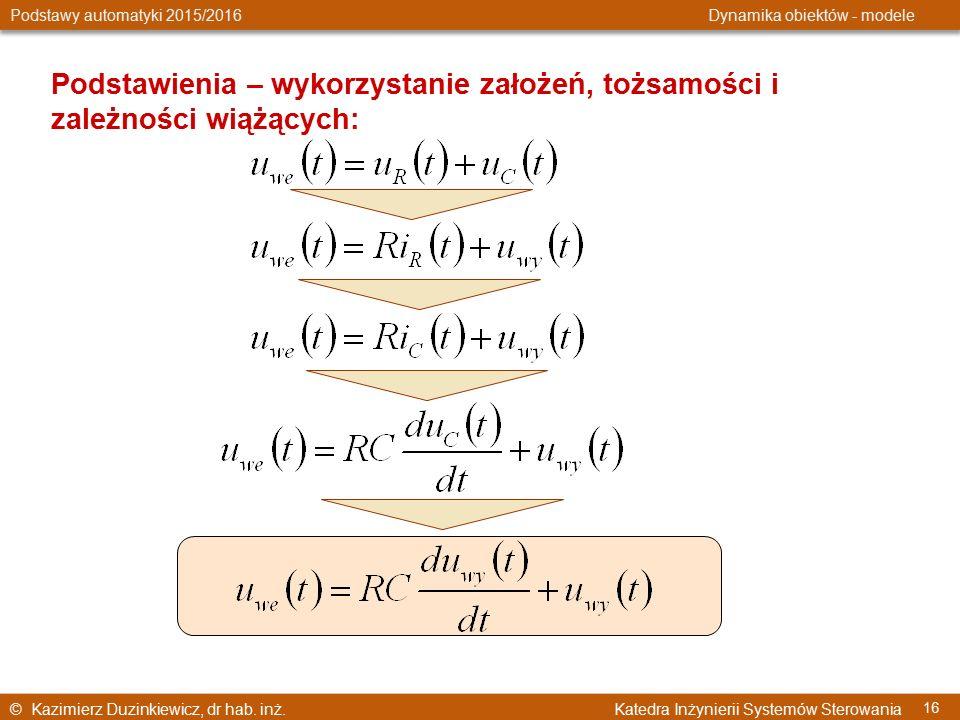 © Kazimierz Duzinkiewicz, dr hab. inż. Katedra Inżynierii Systemów Sterowania Podstawy automatyki 2015/2016 Dynamika obiektów - modele 16 Podstawienia