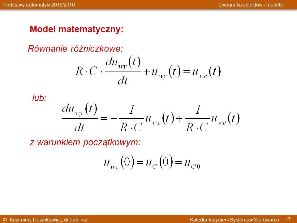 © Kazimierz Duzinkiewicz, dr hab. inż. Katedra Inżynierii Systemów Sterowania Podstawy automatyki 2015/2016 Dynamika obiektów - modele 17 Model matema