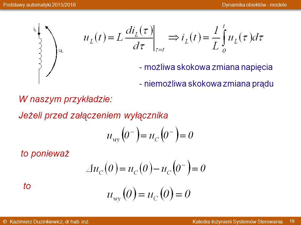 © Kazimierz Duzinkiewicz, dr hab. inż. Katedra Inżynierii Systemów Sterowania Podstawy automatyki 2015/2016 Dynamika obiektów - modele 19 - możliwa sk