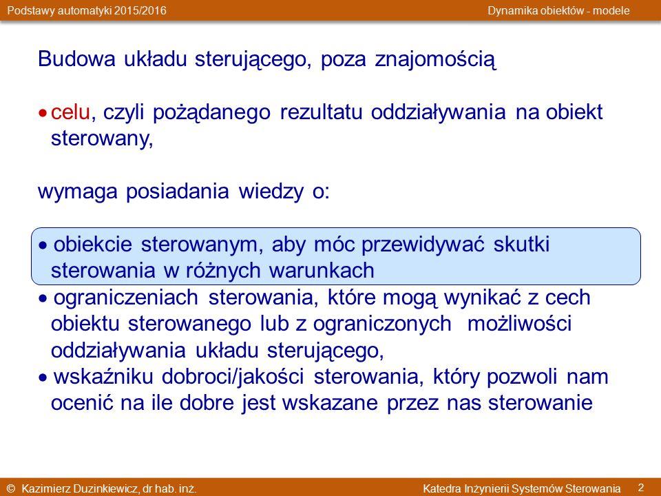 © Kazimierz Duzinkiewicz, dr hab. inż. Katedra Inżynierii Systemów Sterowania Podstawy automatyki 2015/2016 Dynamika obiektów - modele 2 Budowa układu