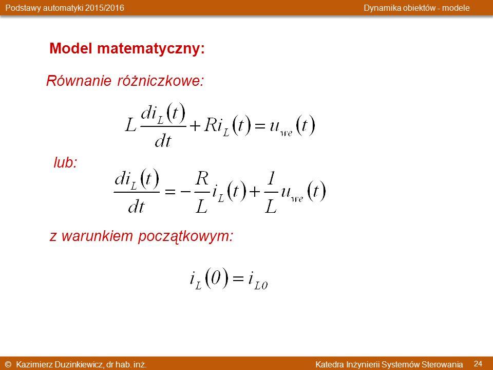 © Kazimierz Duzinkiewicz, dr hab. inż. Katedra Inżynierii Systemów Sterowania Podstawy automatyki 2015/2016 Dynamika obiektów - modele 24 Model matema