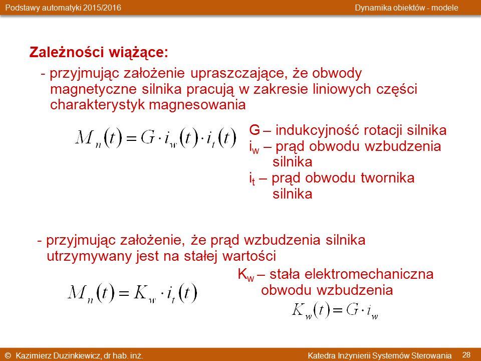 © Kazimierz Duzinkiewicz, dr hab. inż. Katedra Inżynierii Systemów Sterowania Podstawy automatyki 2015/2016 Dynamika obiektów - modele 28 Zależności w