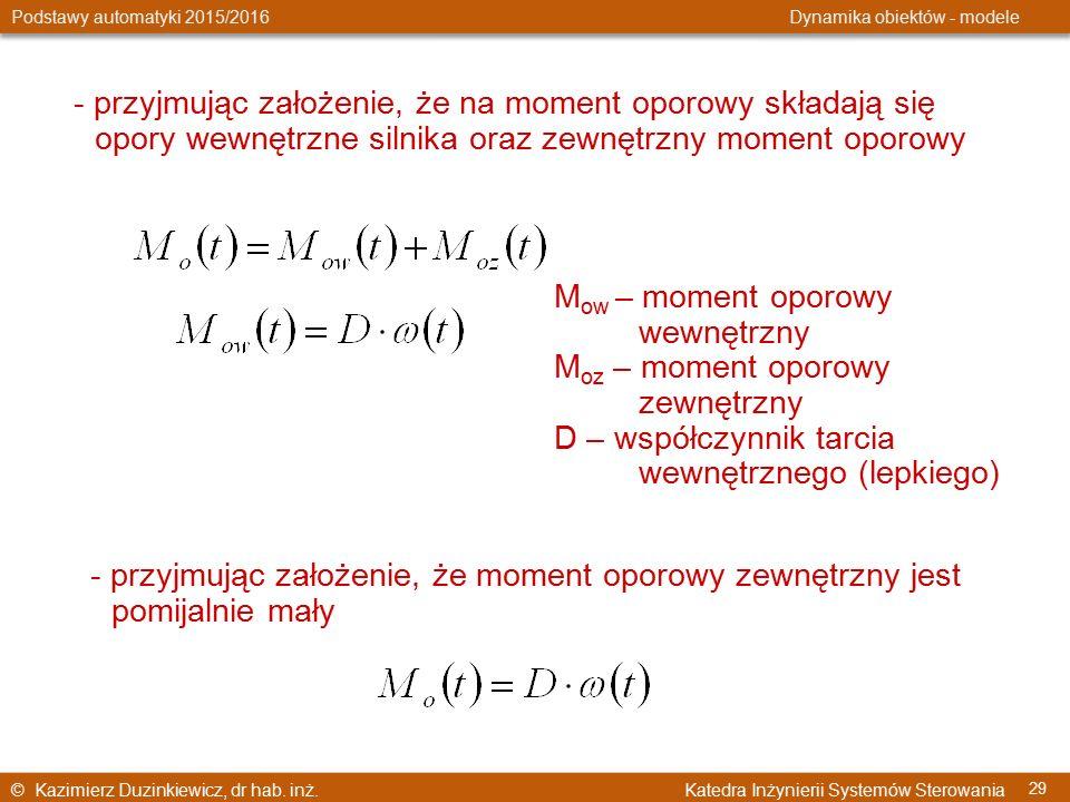 © Kazimierz Duzinkiewicz, dr hab. inż. Katedra Inżynierii Systemów Sterowania Podstawy automatyki 2015/2016 Dynamika obiektów - modele 29 - przyjmując