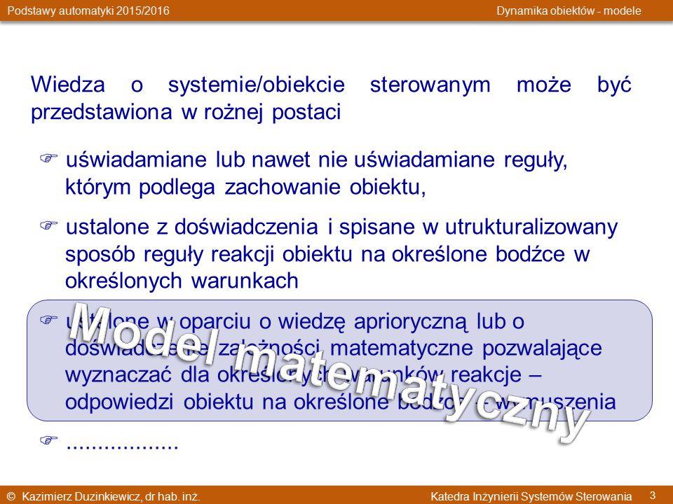 © Kazimierz Duzinkiewicz, dr hab. inż. Katedra Inżynierii Systemów Sterowania Podstawy automatyki 2015/2016 Dynamika obiektów - modele 3  uświadamian