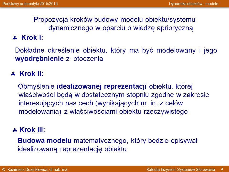 © Kazimierz Duzinkiewicz, dr hab. inż. Katedra Inżynierii Systemów Sterowania Podstawy automatyki 2015/2016 Dynamika obiektów - modele 4 Propozycja kr