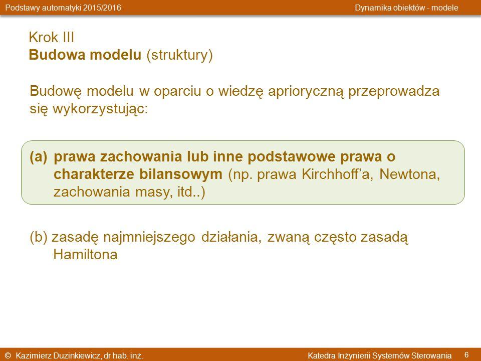 © Kazimierz Duzinkiewicz, dr hab. inż. Katedra Inżynierii Systemów Sterowania Podstawy automatyki 2015/2016 Dynamika obiektów - modele 6 Krok III Budo