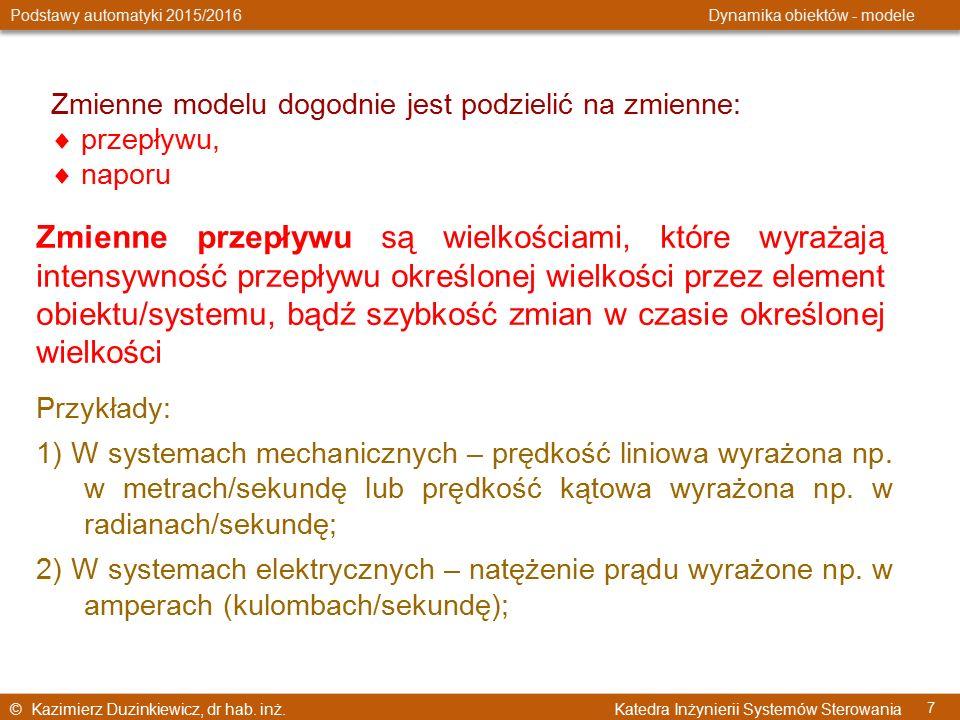 © Kazimierz Duzinkiewicz, dr hab. inż. Katedra Inżynierii Systemów Sterowania Podstawy automatyki 2015/2016 Dynamika obiektów - modele 7 Zmienne model