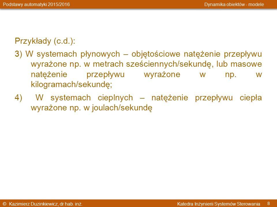 © Kazimierz Duzinkiewicz, dr hab. inż. Katedra Inżynierii Systemów Sterowania Podstawy automatyki 2015/2016 Dynamika obiektów - modele 8 Przykłady (c.