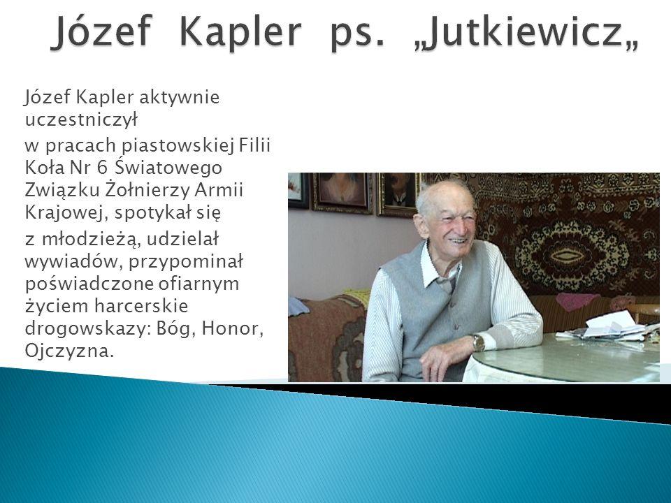Józef Kapler aktywnie uczestniczył w pracach piastowskiej Filii Koła Nr 6 Światowego Związku Żołnierzy Armii Krajowej, spotykał się z młodzieżą, udzielał wywiadów, przypominał poświadczone ofiarnym życiem harcerskie drogowskazy: Bóg, Honor, Ojczyzna.