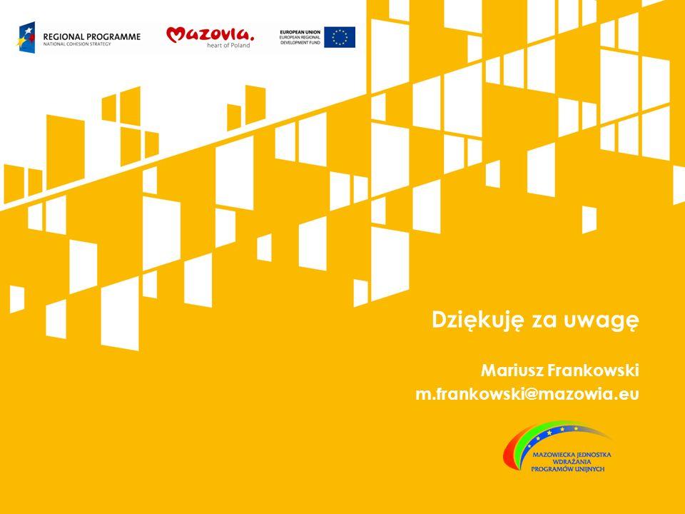 Dziękuję za uwagę Mariusz Frankowski m.frankowski@mazowia.eu