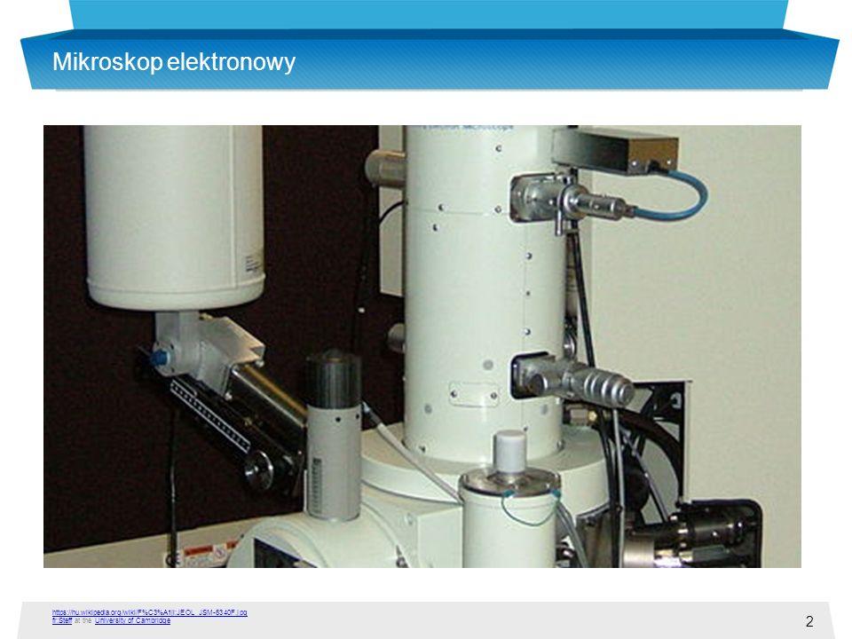 2 Mikroskop elektronowy https://hu.wikipedia.org/wiki/F%C3%A1jl:JEOL_JSM-6340F.jpg fr:Stefffr:Steff at the University of CambridgeUniversity of Cambri