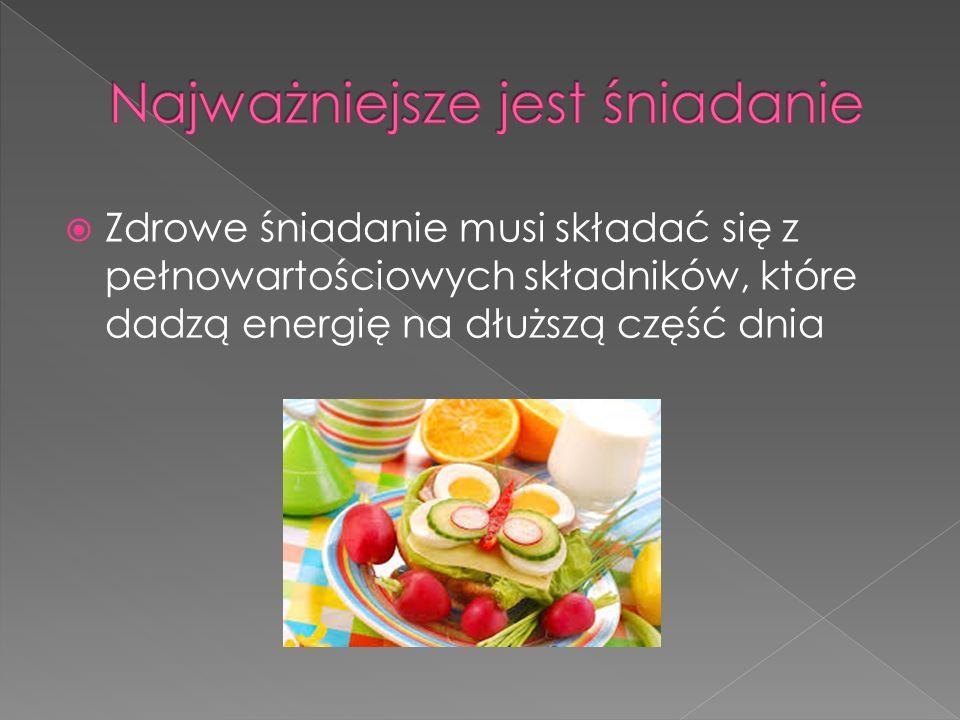  Zdrowe śniadanie musi składać się z pełnowartościowych składników, które dadzą energię na dłuższą część dnia